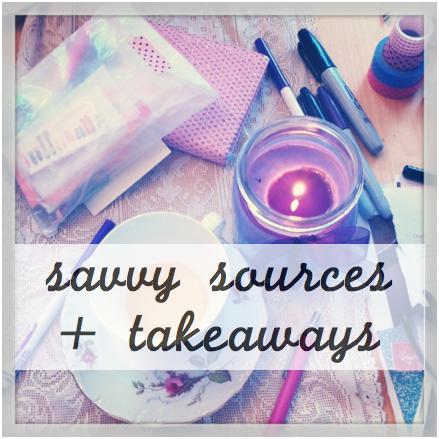 savvy sources + takeaways